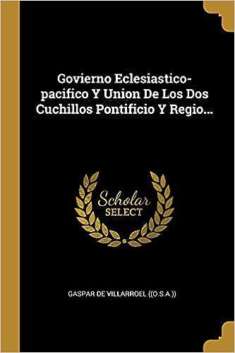Govierno Eclesiastico-pacifico Y Union De Los Dos Cuchillos ...