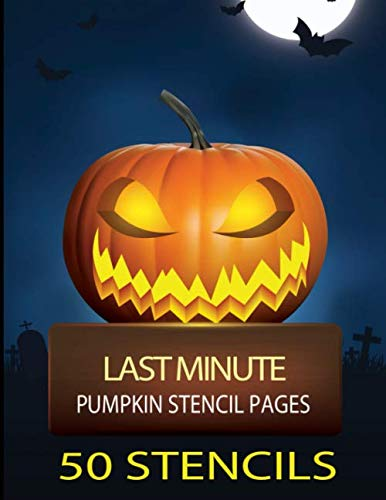 Last Minute Pumpkin Stencil Pages: 50 Spooky and Super Scary