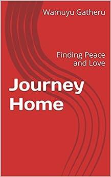 Journey Home: Finding Peace and Love by [Gatheru, Wamuyu]