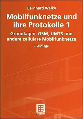 Mobilfunknetze und ihre Protokolle 1: Grundlagen, GSM, UMTS und andere zellulare Mobilfunknetze (Informationstechnik)