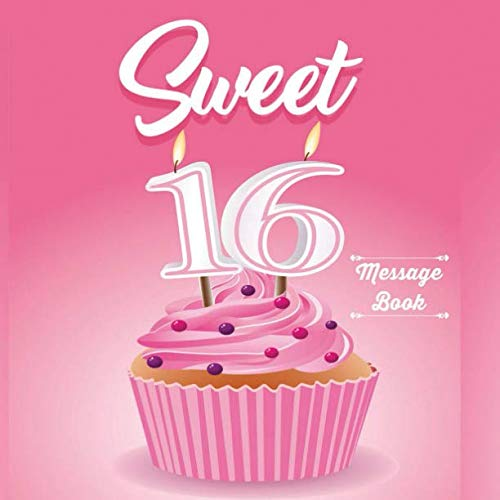 Sweet 16 Message Book: Guest Register Log For Family Friends To Write In Best Wishes (Sweet Sixteen Gifts)