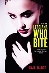 Lesbians Who Bite (Lesbian Vampire Paranormal Romance Series, Part One)
