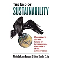 The End of Sustainability  Resilience and the Future of Environmental Governance in the Anthropocene