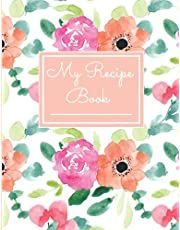 My Recipes: Blank Recipe Book To Write In With Pretty Floral Design Cover: Blank Recipe Book To Write In, Personalized Recipe Book, Blank Recipe Book for Family Favorites, For Men, For Women, Holiday Gift Ideas, Blank Cookbook Gift