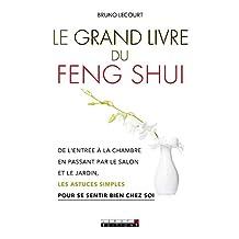 Le grand livre du feng shui: De l'entrée à la chambre, en passant par le salon et le jardin, les astuces simples pour se sentir bien chez soi (DEVELOPPEMENT P) (French Edition)