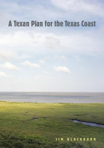 A Texan Plan For The Texas Coast  Gulf Coast Books  Sponsored By Texas A M University Corpus Christi