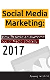 Social Media Marketing: How To Create An Awesome Social Media Strategy Presentation by Oleg Beznitchi