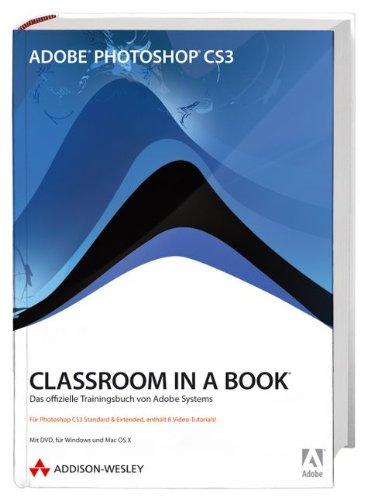 Adobe Photoshop CS3 - Classroom in a Book - Für Photoshop CS3 Standard und Extended, enthält 8 Video-Tutorials: Das offizielle Trainingsbuch von Adobe Systems