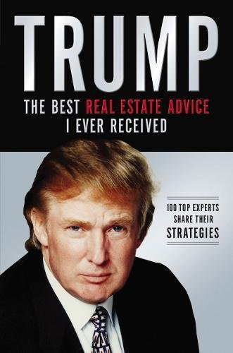 Trump: Los mejores consejos de bienes raices que he recibido: 100 Expertos comparten sus estrategias (Spanish Edition) [Donald J. Trump] (Tapa Blanda)