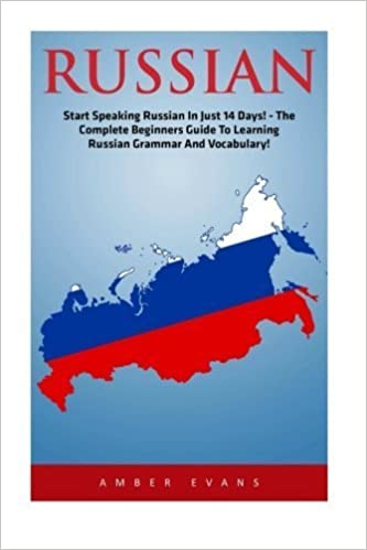 Russian: Start Speaking Russian In Just 14 Days! - The Complete Beginner's Guide To Learning Russian Grammar And Vocabulary (Learning Language, Foreign Langauge) by Amber Evans (2016-06-10)