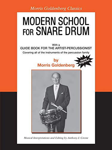 - Modern School for Snare Drum: With a Guide Book for the Artist Percussionist -- Covering All of the Instruments of the Percussion Family (Morris Goldenberg Classics)