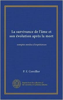 La survivance de l 39:âme et son évolution après la mort: comptes rendus d 39:expériences (French Edition)