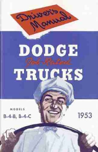 """1953 DODGE TRUCK & PICKUP OWNERS INSTRUCTION & OPERATING MANUAL - GUIDE For """"B-4"""" Series Job Rated Trucks including the B-4-B and B-4-C Models, gas and diesel Trucks, Power Wagon, Stake, Van, Forward Control, 4X4. 53"""