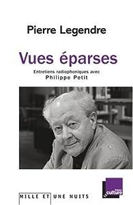 Vues éparses : Entretiens radiophoniques avec Philippe Petit par Pierre Legendre