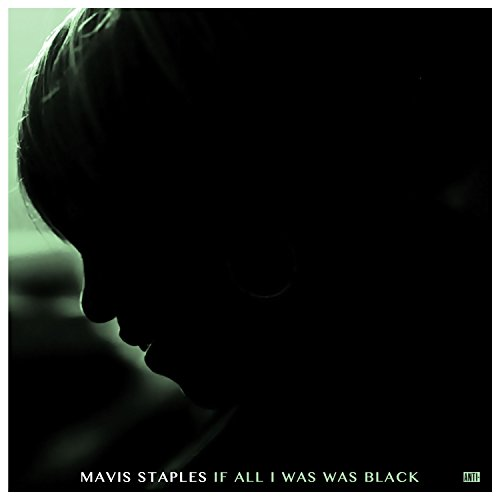 Mavis Staples - If All I Was Was Black (2017) [FLAC] Download