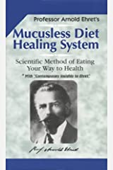 Mucusless Diet Healing System Kindle Edition