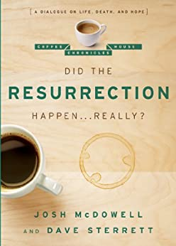 Did the Resurrection Happen . . . Really?: A Dialogue on Life, Death, and Hope (The Coffee House Chronicles) by [McDowell, Josh, Sterrett, Dave]