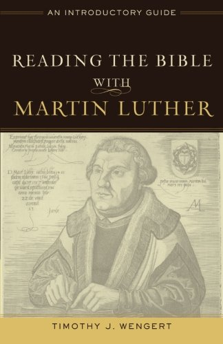 Reading the Bible with Martin Luther: An Introductory Guide [Timothy J. Wengert] (Tapa Blanda)