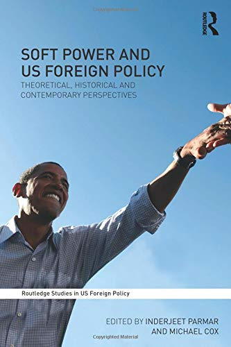 Soft Power and Us Foreign Policy (Routledge Studies in US Foreign Policy)