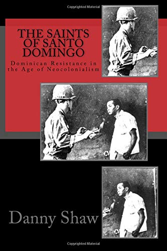 Read Online The Saints of Santo Domingo: Dominican Resistance in the Age of Neocolonialism ebook