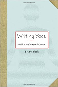 Book Writing Yoga: A Guide to Keeping a Practice Journal by Bruce Black (2010-08-10)