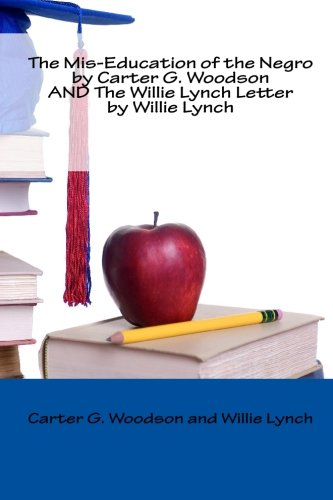 The Mis-Education of the Negro by Carter G. Woodson AND The Willie Lynch Letter by Willie Lynch