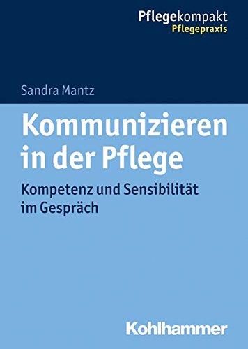 Kommunizieren in der Pflege: Kompetenz und Sensibilität im Gespräch (Pflegekompakt)