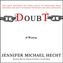 Doubt: A History: The Great Doubters and Their Legacy of Innovation Audiobook by Jennifer Michael Hecht Narrated by Martha Harmon Pardee
