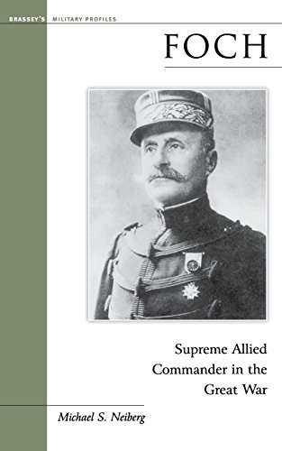 Foch: Supreme Allied Commander in the Great War (Military Profiles)