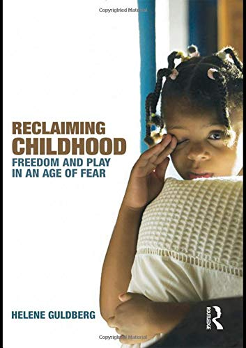 Reclaiming Childhood: Freedom and Play in an Age of Fear