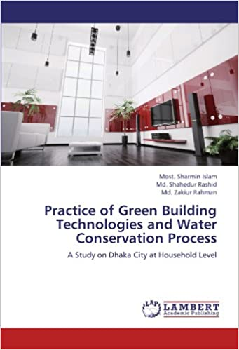 Book Practice of Green Building Technologies and Water Conservation Process: A Study on Dhaka City at Household Level