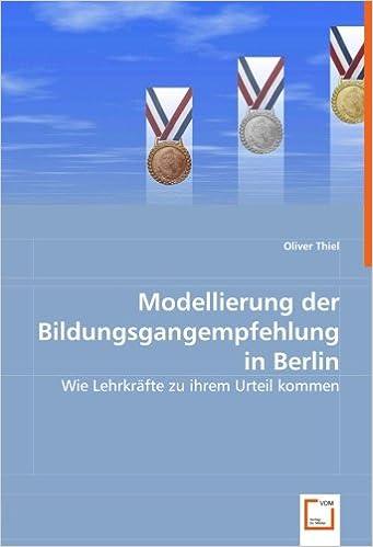 Book Modellierungder Bildungsgangempfehlungin Berlin: Wie Lehrkräfte zu ihrem Urteil kommen (German Edition)