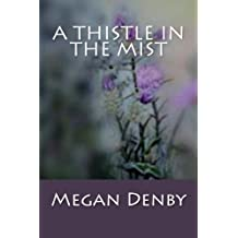 A Thistle in the Mist by Megan Denby (2013-04-02)