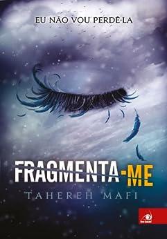 Fragmenta-me (Estilhaça-me) por [Mafi, Tahereh]