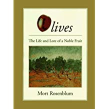 Olives: The Life and Lore of a Noble Fruit by Mort Rosenblum (1996-11-29)