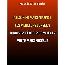 Relooking Maison Rapide Les Meilleurs Conseils : Concevez, Décorez Et Meublez Votre Maison Idéale.