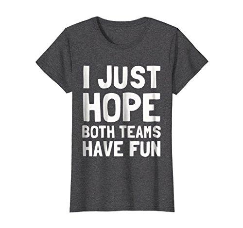 Fun Womens Dark T-shirt - Womens I Just Hope Both Teams Have Fun T-Shirt - Funny Saying Small Dark Heather