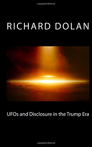 UFOs and Disclosure in the Trump Era (Richard Dolan Lecture Series) (Volume 2)