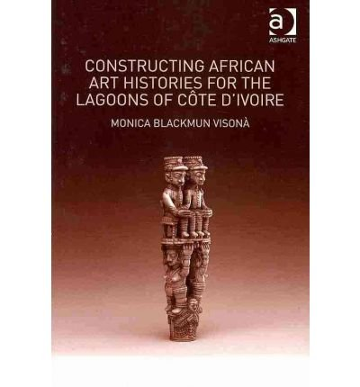Constructing African Art Histories for the Lagoons of Cote d'Ivoire (Hardback) - Common