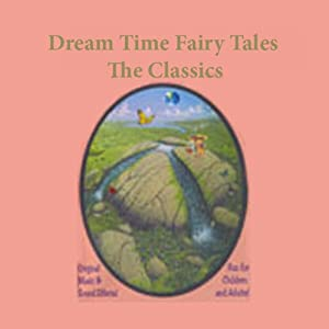 Dream Time Fairy Tales - The Classics, Volume I Audiobook