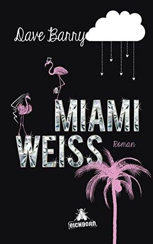 Miami Weiß Broschiert – 17. Mai 2013 Dave Barry Edith Beleites Miami Weiß Eichborn