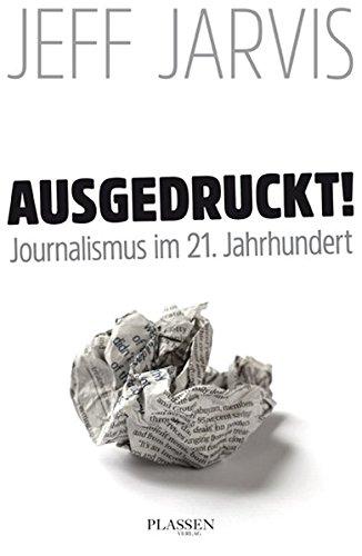Ausgedruckt! Journalismus im 21. Jahrhundert