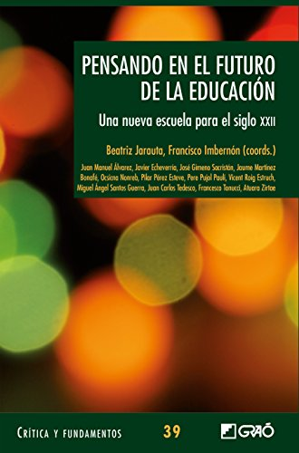 Pensando en el futuro de la educación. Una nueva escuela para el siglo XXII (CRITICA Y FUNDAMENTOS nº 39) (Spanish Edition)