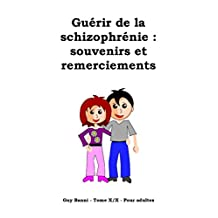 Guérir de la schizophrénie : souvenirs et remerciements - Tome X/X - Pour adultes (French Edition)