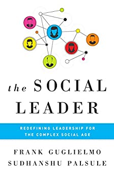 The Social Leader: Redefining Leadership for the Complex Social Age by [Guglielmo, Frank, Palsule, Sudhanshu]