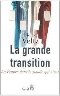 La grande transition : La France dans le monde qui vient par Pierre Veltz