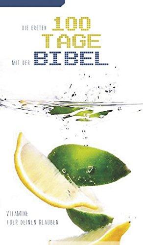 Die ersten 100 Tage mit der Bibel: Vitamine für Deinen Glauben