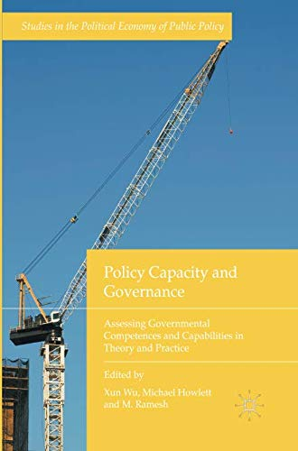 Policy Capacity and Governance: Assessing Governmental Competences and Capabilities in Theory and Practice (Studies in the Political Economy of Public Policy)