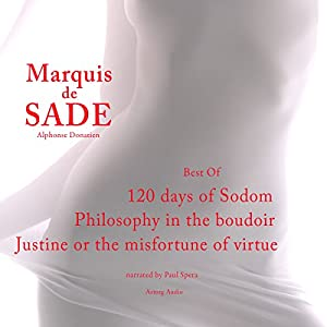 Marquis de Sade : Best Of - 120 Days of Sodom / Philosophy in the Boudoir / Justine or the Misfortune of Virtue Audiobook