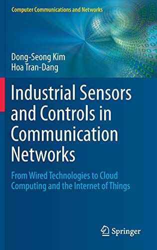 Industrial Sensors and Controls in Communication Networks: From Wired Technologies to Cloud Computing and the Internet of Things (Computer Communications and Networks)